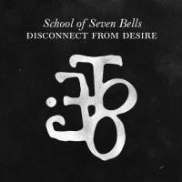 School of Seven Bells: Disconnect From Desire