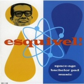 Esquivel: Space-Age Bachelor Pad Music