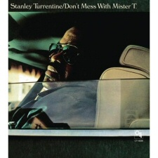 Stanley Turrentine: Don't Mess With Mister T