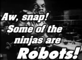 Some of the Ninjas are Robots