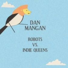 Dan Mangan: Robots vs. Indie Queens